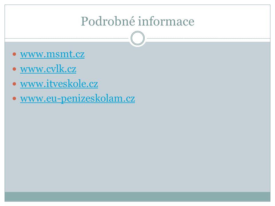 Podrobné informace www.msmt.cz www.cvlk.cz www.itveskole.cz www.eu-penizeskolam.cz