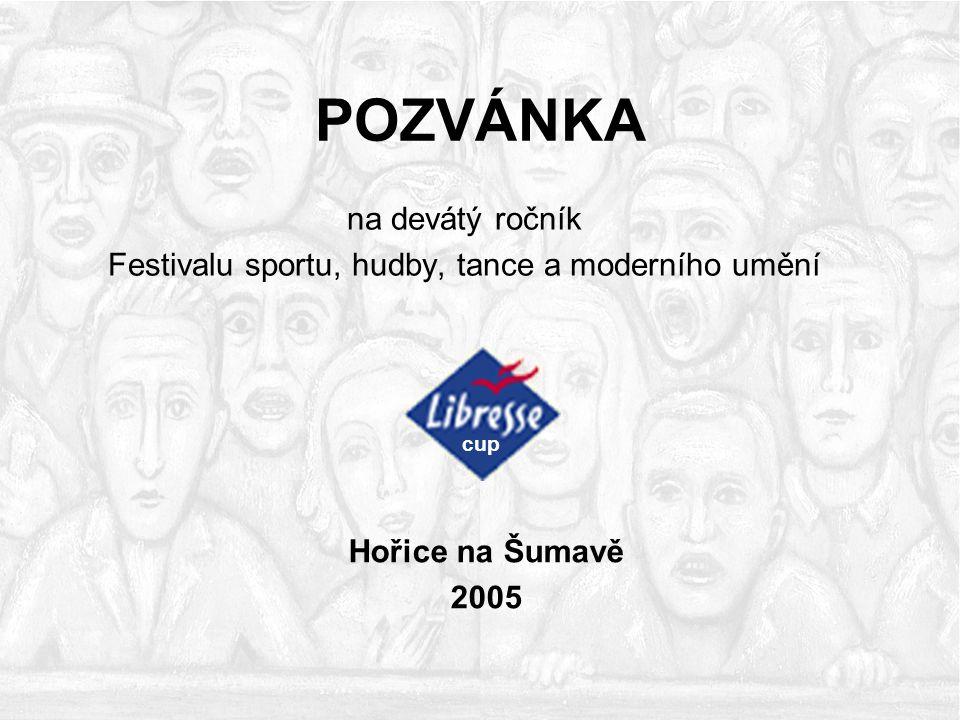 POZVÁNKA na devátý ročník Festivalu sportu, hudby, tance a moderního umění cup Hořice na Šumavě 2005