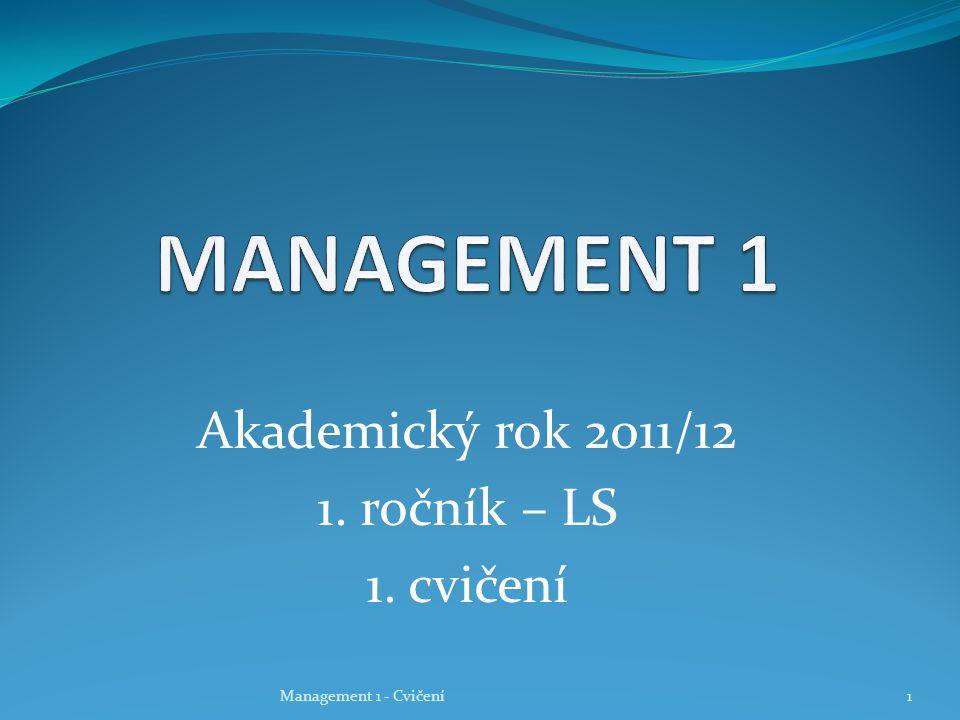 Akademický rok 2011/12 1. ročník – LS 1. cvičení Management 1 - Cvičení1