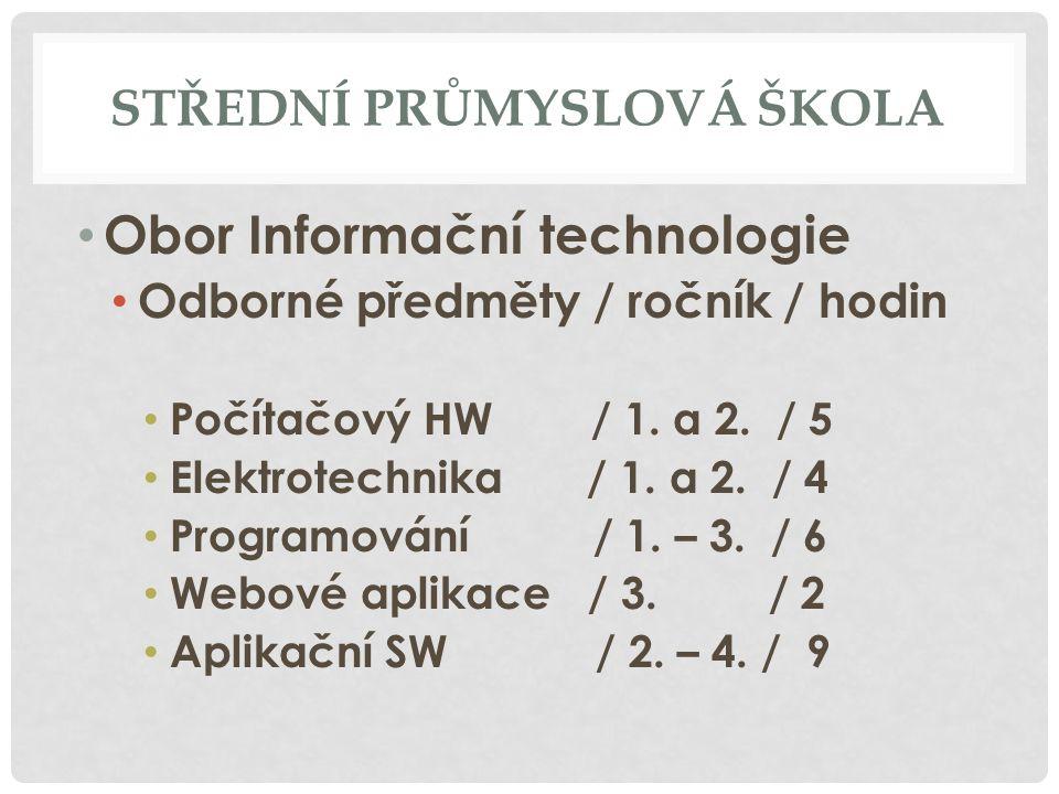 STŘEDNÍ PRŮMYSLOVÁ ŠKOLA Obor Informační technologie Odborné předměty / ročník / hodin Počítačový HW / 1.