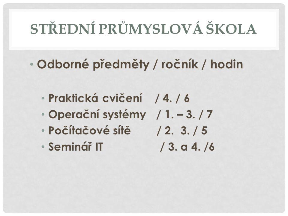 STŘEDNÍ PRŮMYSLOVÁ ŠKOLA Odborné předměty / ročník / hodin Praktická cvičení / 4.