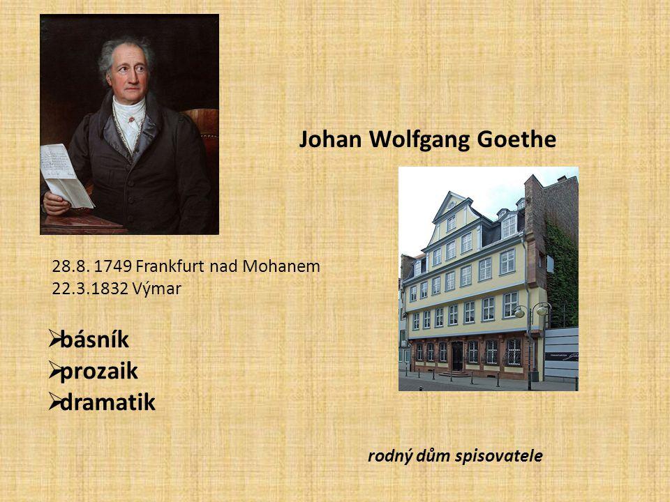 Johan Wolfgang Goethe 28.8. 1749 Frankfurt nad Mohanem 22.3.1832 Výmar  básník  prozaik  dramatik rodný dům spisovatele