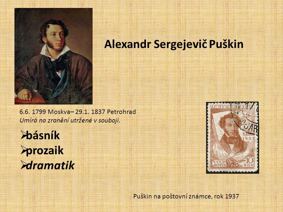 Puškin na poštovní známce, rok 1937 Alexandr Sergejevič Puškin 6.6. 1799 Moskva– 29.1. 1837 Petrohrad Umírá na zranění utržené v souboji.  básník  p