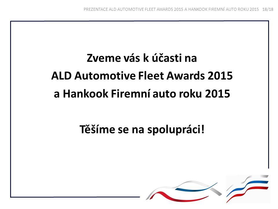 Zveme vás k účasti na ALD Automotive Fleet Awards 2015 a Hankook Firemní auto roku 2015 Těšíme se na spolupráci! PREZENTACE ALD AUTOMOTIVE FLEET AWARD