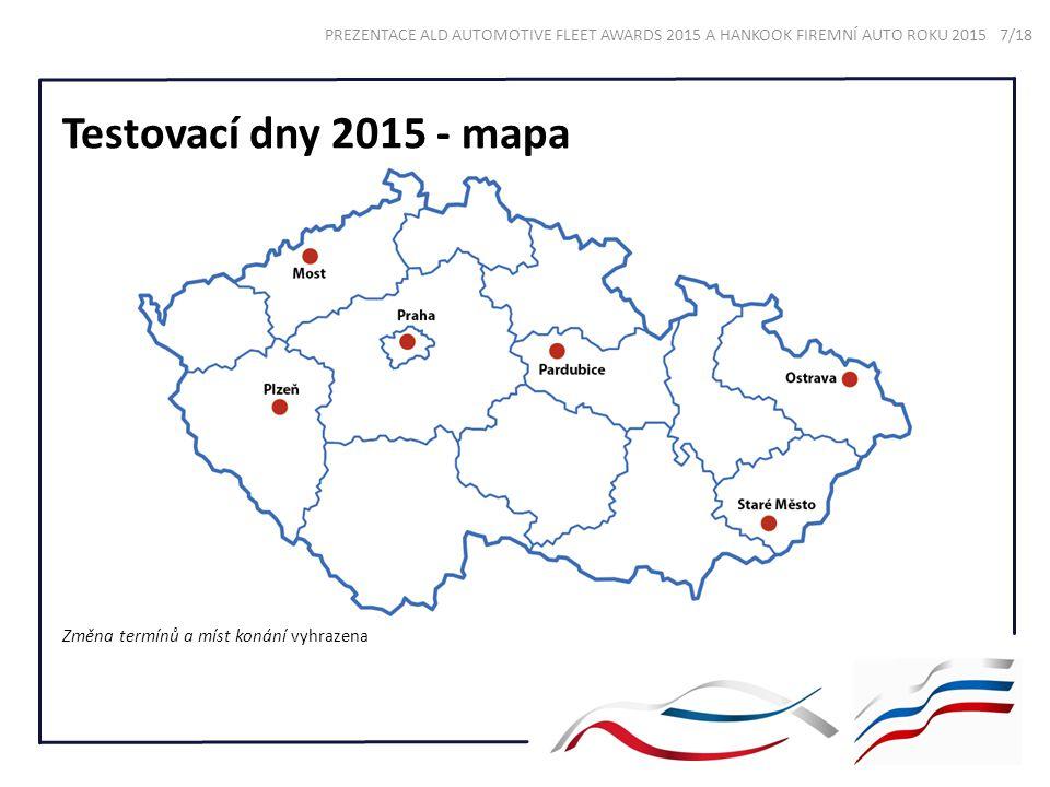 Testovací dny 2015 - mapa Změna termínů a míst konání vyhrazena PREZENTACE ALD AUTOMOTIVE FLEET AWARDS 2015 A HANKOOK FIREMNÍ AUTO ROKU 2015 7/18