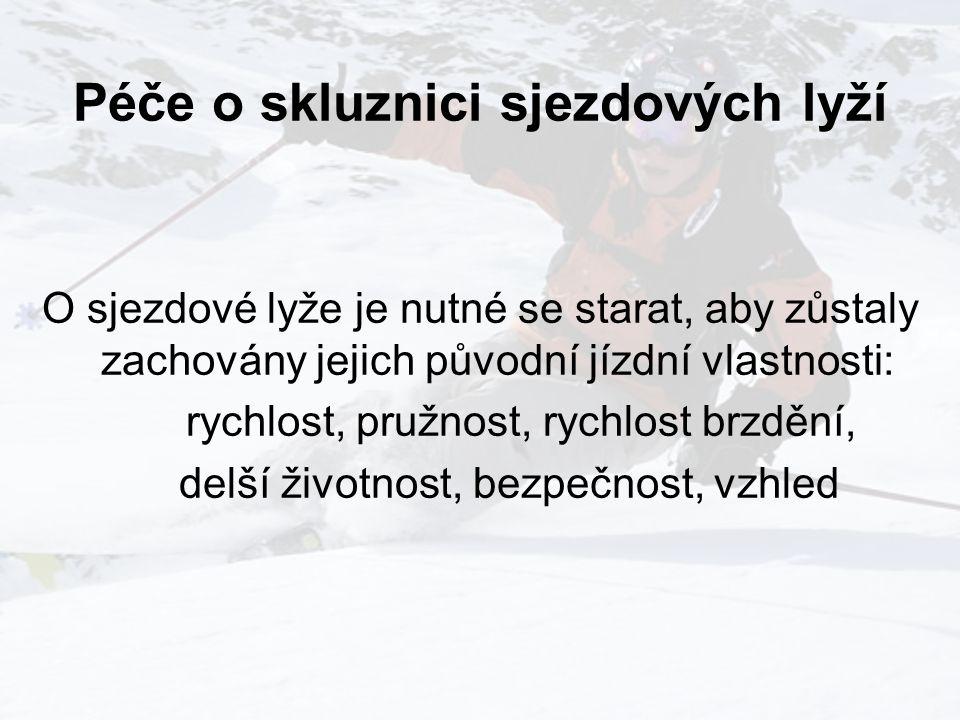 Péče o skluznici sjezdových lyží O sjezdové lyže je nutné se starat, aby zůstaly zachovány jejich původní jízdní vlastnosti: rychlost, pružnost, rychlost brzdění, delší životnost, bezpečnost, vzhled