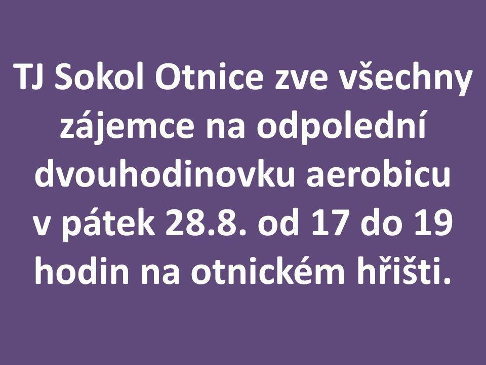 TJ Sokol Otnice zve všechny zájemce na odpolední dvouhodinovku aerobicu v pátek 28.8.
