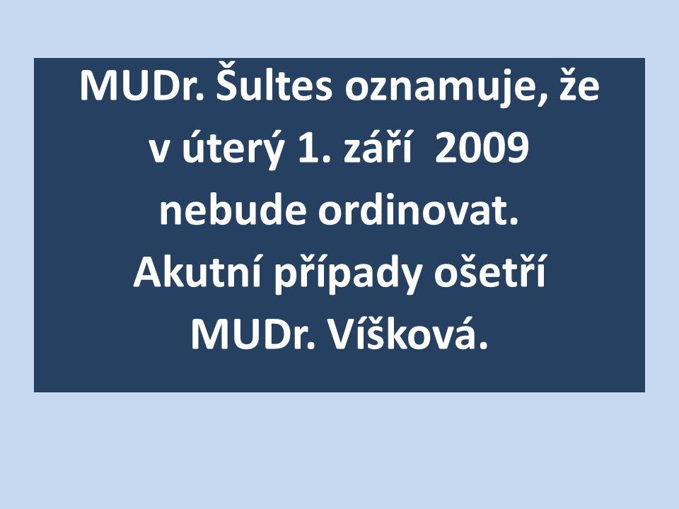 MUDr. Šultes oznamuje, že v úterý 1. září 2009 nebude ordinovat.
