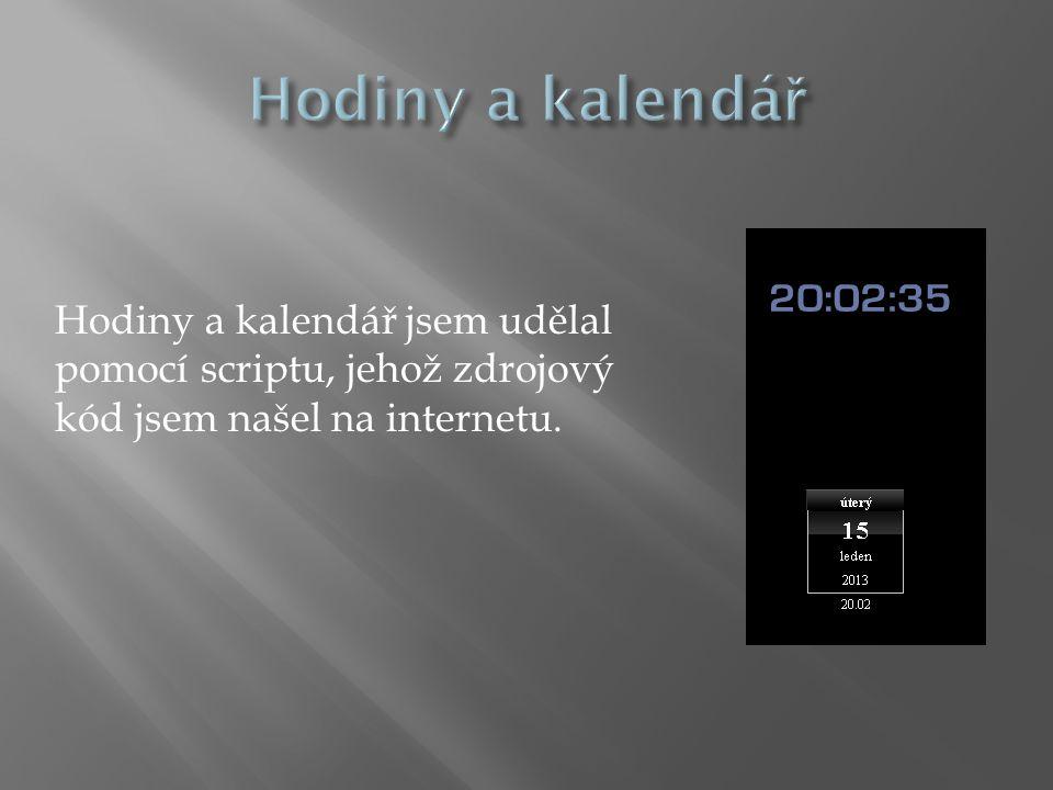 Hodiny a kalendář jsem udělal pomocí scriptu, jehož zdrojový kód jsem našel na internetu.