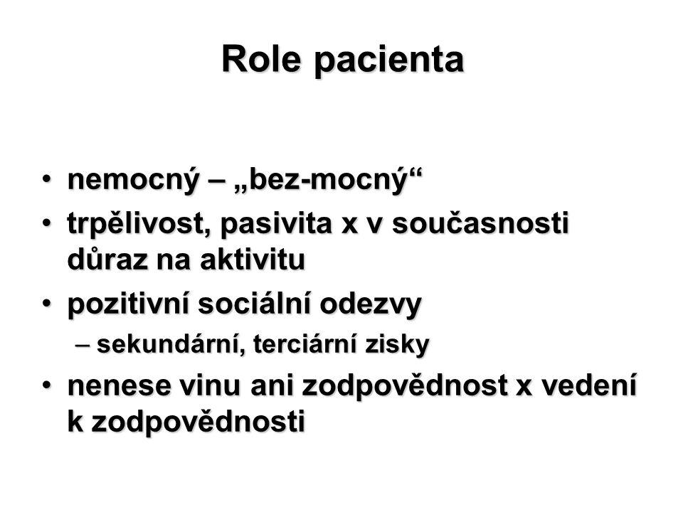 """Role pacienta nemocný – """"bez-mocný""""nemocný – """"bez-mocný"""" trpělivost, pasivita x v současnosti důraz na aktivitutrpělivost, pasivita x v současnosti dů"""