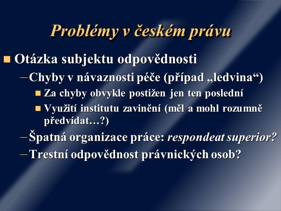 """Problémy v českém právu Otázka subjektu odpovědnosti Otázka subjektu odpovědnosti – Chyby v návaznosti péče (případ """"ledvina"""") Za chyby obvykle postiž"""