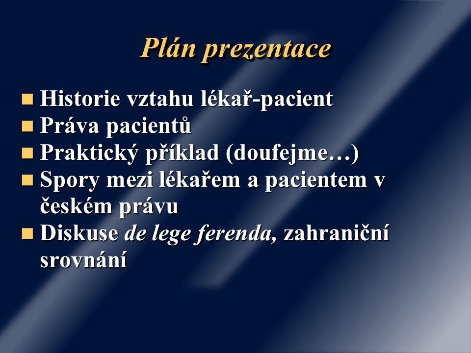 Plán prezentace Historie vztahu lékař-pacient Historie vztahu lékař-pacient Práva pacientů Práva pacientů Praktický příklad (doufejme…) Praktický přík