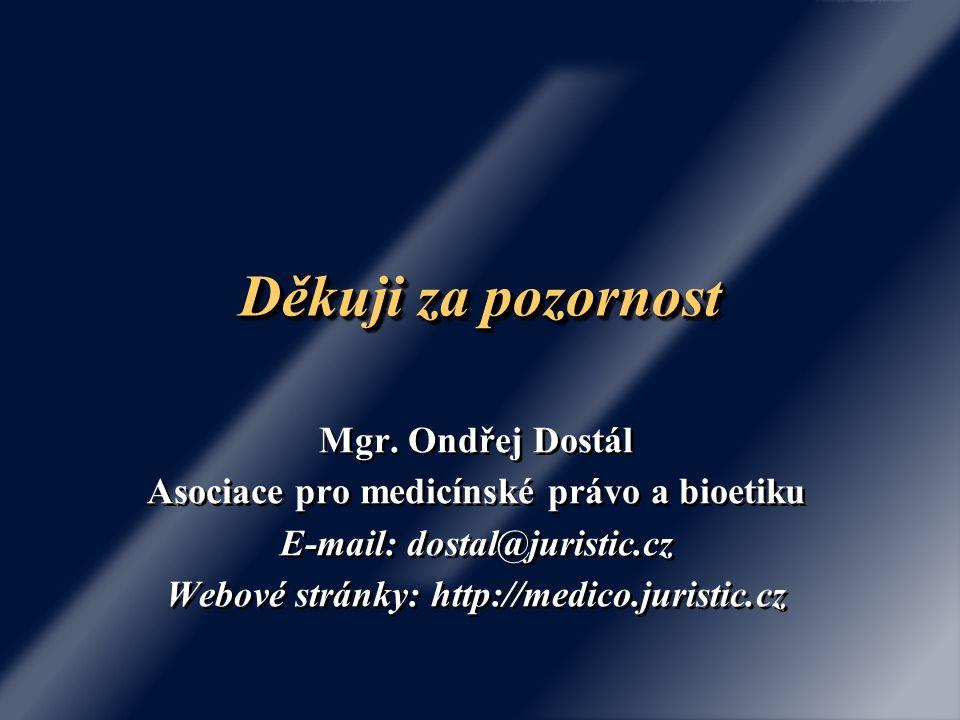 Děkuji za pozornost Mgr. Ondřej Dostál Asociace pro medicínské právo a bioetiku E-mail: dostal@juristic.cz Webové stránky: http://medico.juristic.cz M