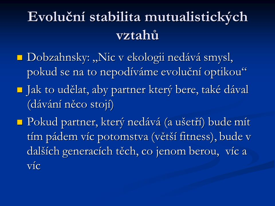 """Evoluční stabilita mutualistických vztahů Dobzahnsky: """"Nic v ekologii nedává smysl, pokud se na to nepodíváme evoluční optikou"""" Dobzahnsky: """"Nic v eko"""