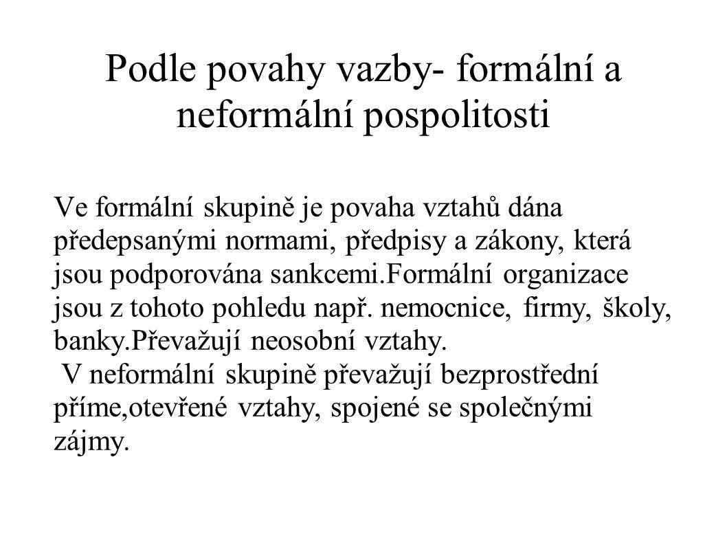 Podle povahy vazby- formální a neformální pospolitosti Ve formální skupině je povaha vztahů dána předepsanými normami, předpisy a zákony, která jsou p