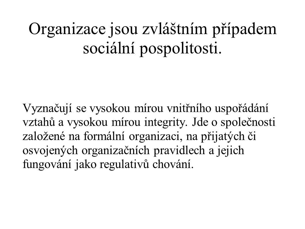 Organizace jsou zvláštním případem sociální pospolitosti. Vyznačují se vysokou mírou vnitřního uspořádání vztahů a vysokou mírou integrity. Jde o spol