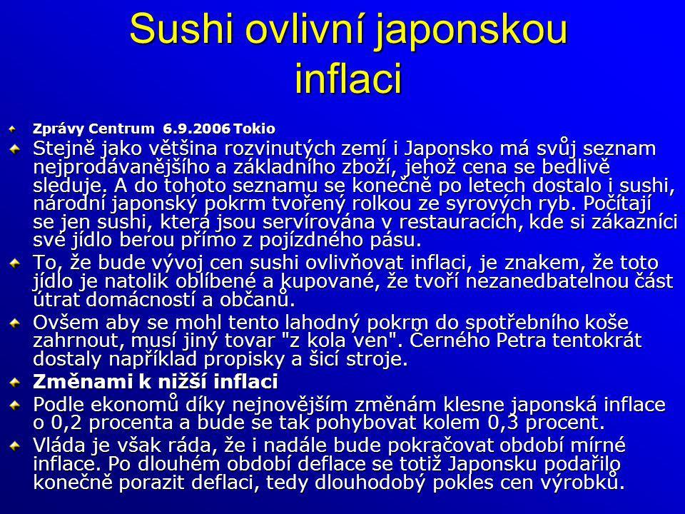 Sushi ovlivní japonskou inflaci Zprávy Centrum 6.9.2006 Tokio Stejně jako většina rozvinutých zemí i Japonsko má svůj seznam nejprodávanějšího a zákla
