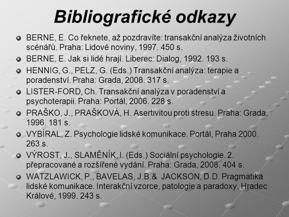Bibliografické odkazy BERNE, E.Co řeknete, až pozdravíte: transakční analýza životních scénářů.