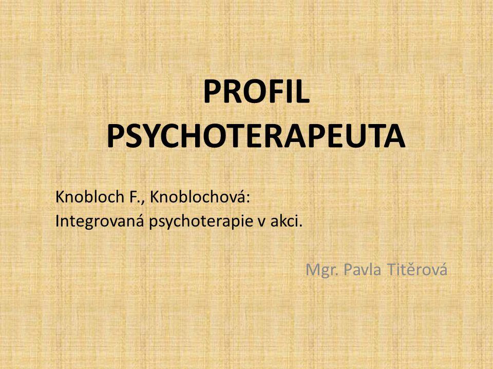 PROFIL PSYCHOTERAPEUTA Knobloch F., Knoblochová: Integrovaná psychoterapie v akci. Mgr. Pavla Titěrová
