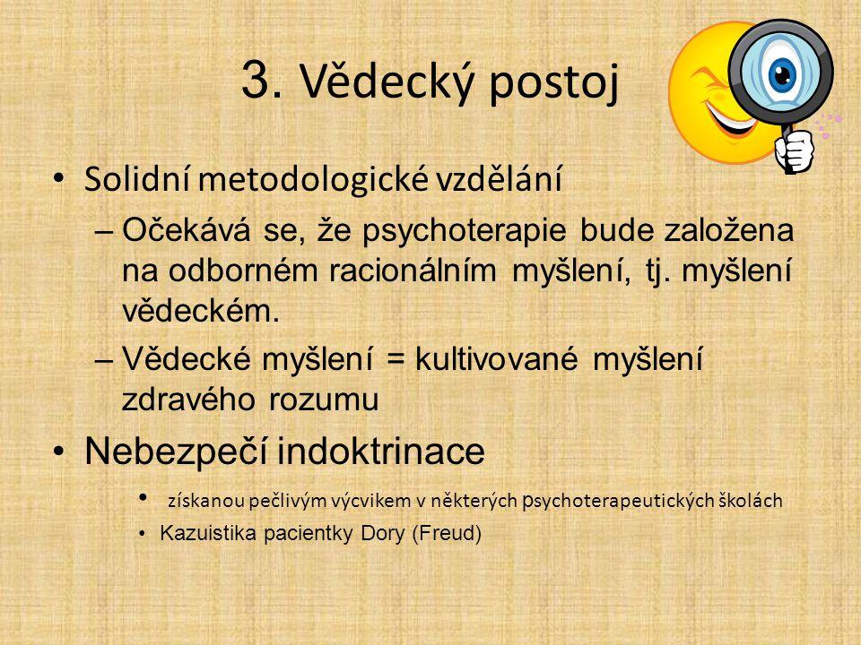 3. Vědecký postoj Solidní metodologické vzdělání –Očekává se, že psychoterapie bude založena na odborném racionálním myšlení, tj. myšlení vědeckém. –V