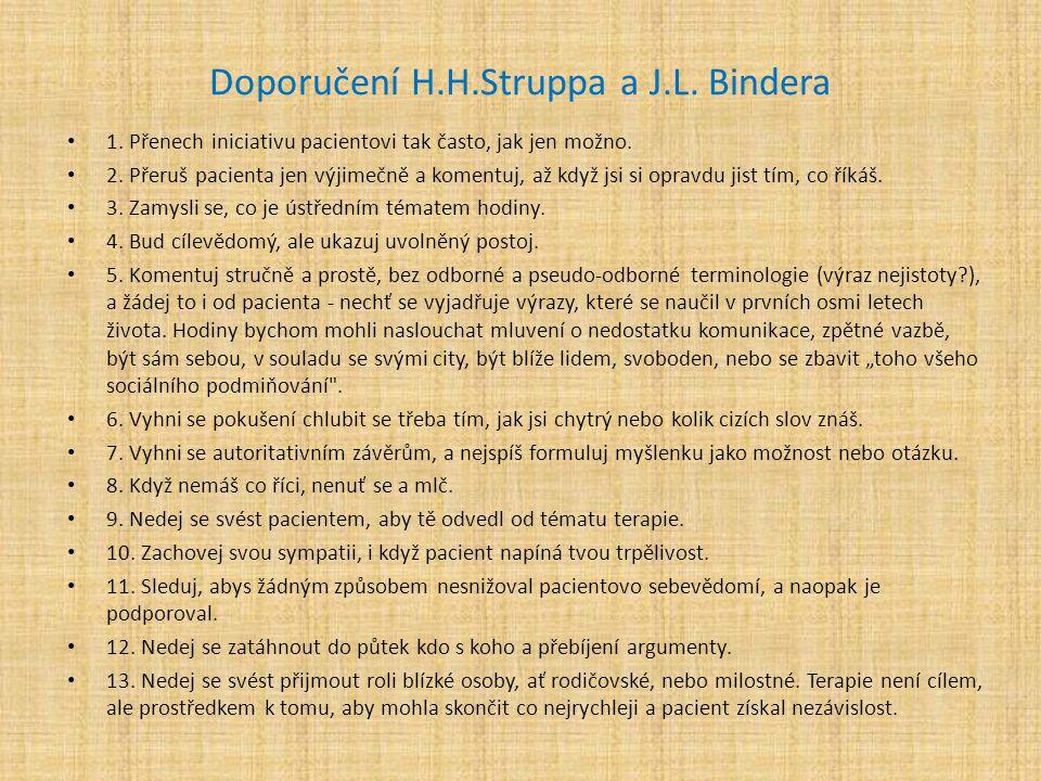 Doporučení H.H.Struppa a J.L. Bindera 1. Přenech iniciativu pacientovi tak často, jak jen možno. 2. Přeruš pacienta jen výjimečně a komentuj, až když