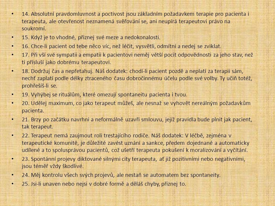 14. Absolutní pravdomluvnost a poctivost jsou základním požadavkem terapie pro pacienta i terapeuta, ale otevřenost neznamená svěřování se, ani neupír