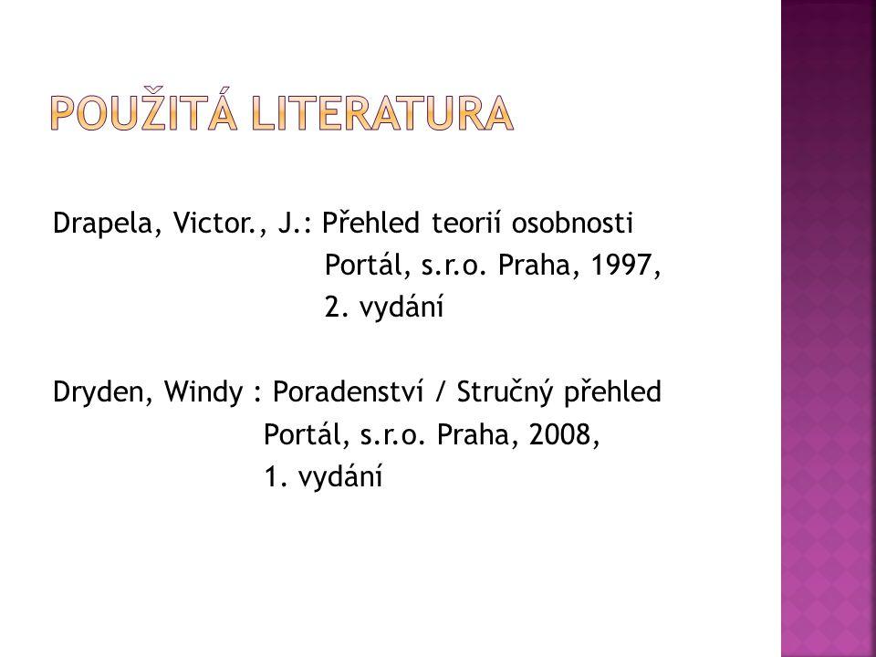 Drapela, Victor., J.: Přehled teorií osobnosti Portál, s.r.o. Praha, 1997, 2. vydání Dryden, Windy : Poradenství / Stručný přehled Portál, s.r.o. Prah
