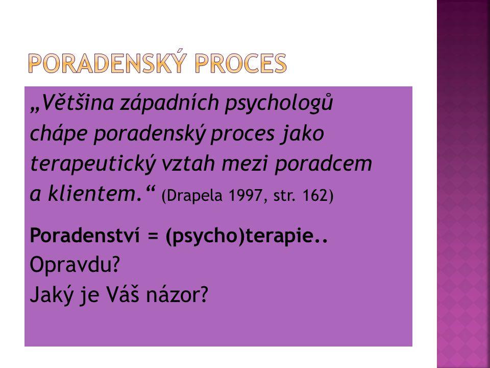 """""""Většina západních psychologů chápe poradenský proces jako terapeutický vztah mezi poradcem a klientem."""" (Drapela 1997, str. 162) Poradenství = (psych"""