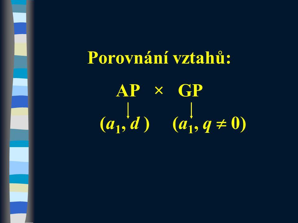Porovnání vztahů: AP × GP (a 1, d ) (a 1, q  0)