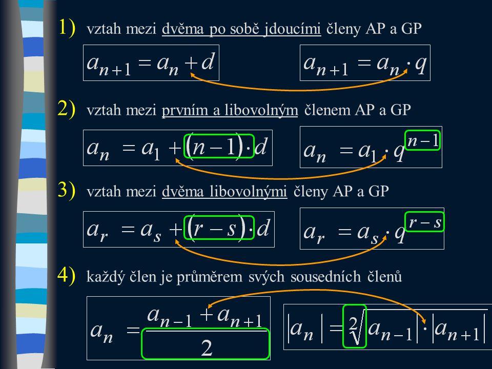 1) vztah mezi dvěma po sobě jdoucími členy AP a GP 2) vztah mezi prvním a libovolným členem AP a GP 3) vztah mezi dvěma libovolnými členy AP a GP 4) každý člen je průměrem svých sousedních členů