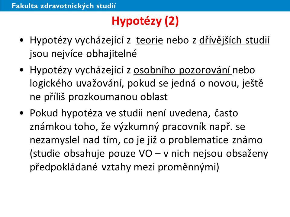 Hypotézy (3) Testovatelné hypotézy: prohlášení o vztahu mezi NP (předpokládaná příčina) a ZP (předpokládaný výsledek, dopad) v dané populaci.