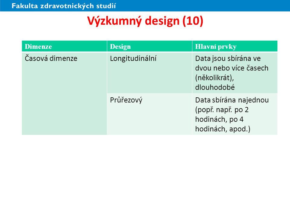 Výzkumný design (11) Longitudinální: vhodný na: –Studium jevů, které se vyvíjejí – rozvoj, růst, učení, hojení, atd.
