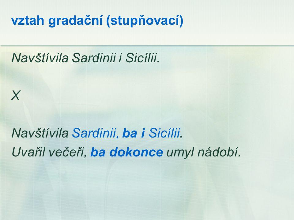 vztah gradační (stupňovací) Navštívila Sardinii i Sicílii.