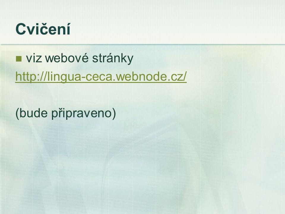 Cvičení viz webové stránky http://lingua-ceca.webnode.cz/ (bude připraveno)