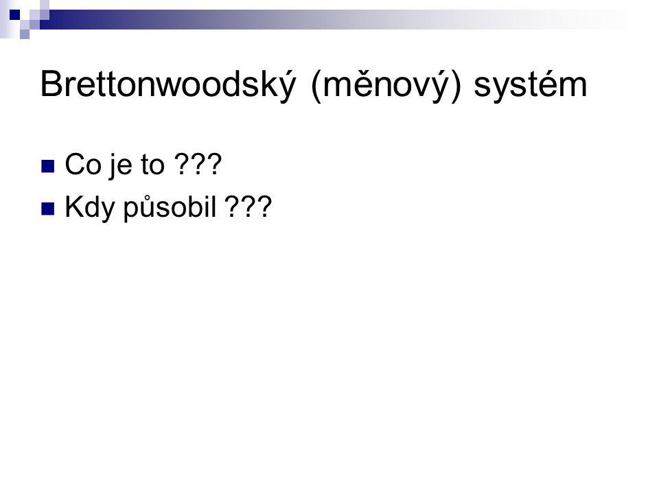 Brettonwoodský (měnový) systém Co je to ??? Kdy působil ???