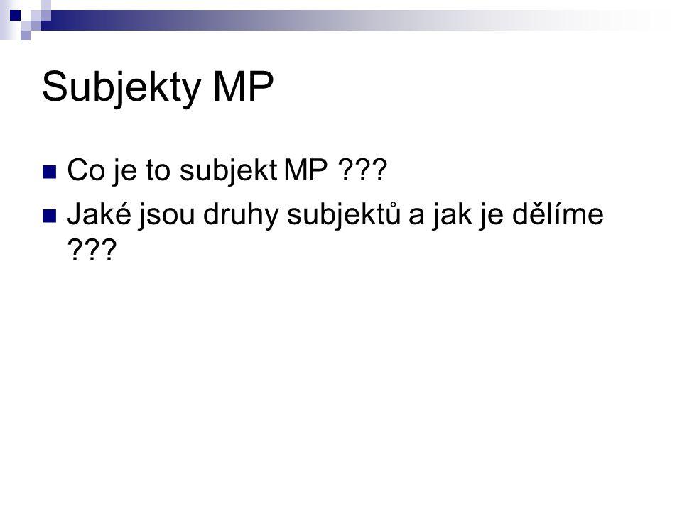 Subjekty MP Co je to subjekt MP ??? Jaké jsou druhy subjektů a jak je dělíme ???