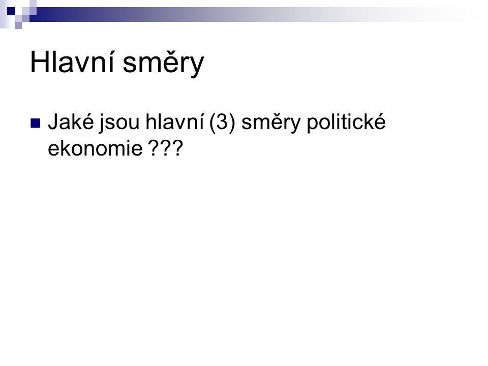 Hlavní směry Jaké jsou hlavní (3) směry politické ekonomie ???
