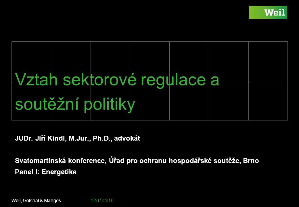 Weil, Gotshal & Manges 12/11/2010 Footer / document number goes here Vztah sektorové regulace a soutěžní politiky JUDr. Jiří Kindl, M.Jur., Ph.D., adv