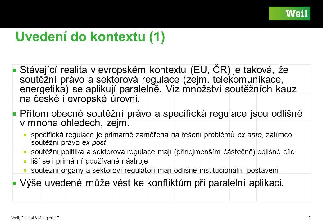 Weil, Gotshal & Manges LLP 2 Uvedení do kontextu (1) ■ Stávající realita v evropském kontextu (EU, ČR) je taková, že soutěžní právo a sektorová regula