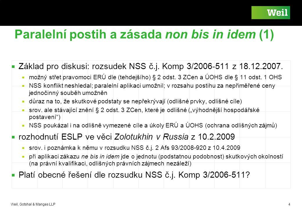 Weil, Gotshal & Manges LLP 4 Paralelní postih a zásada non bis in idem (1) ■ Základ pro diskusi: rozsudek NSS č.j. Komp 3/2006-511 z 18.12.2007. ■ mož