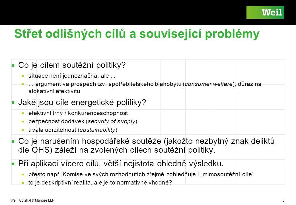 Weil, Gotshal & Manges LLP 6 Střet odlišných cílů a související problémy ■ Co je cílem soutěžní politiky? ■ situace není jednoznačná, ale... ■... argu