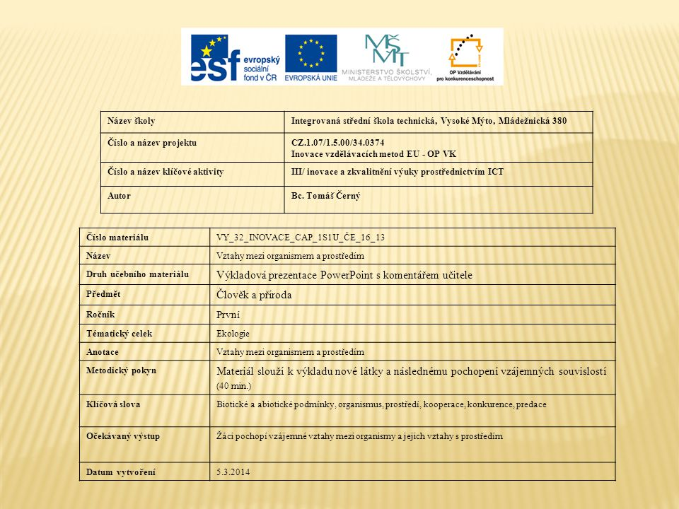 Název školyIntegrovaná střední škola technická, Vysoké Mýto, Mládežnická 380 Číslo a název projektuCZ.1.07/1.5.00/34.0374 Inovace vzdělávacích metod EU - OP VK Číslo a název klíčové aktivityIII/ inovace a zkvalitnění výuky prostřednictvím ICT AutorBc.
