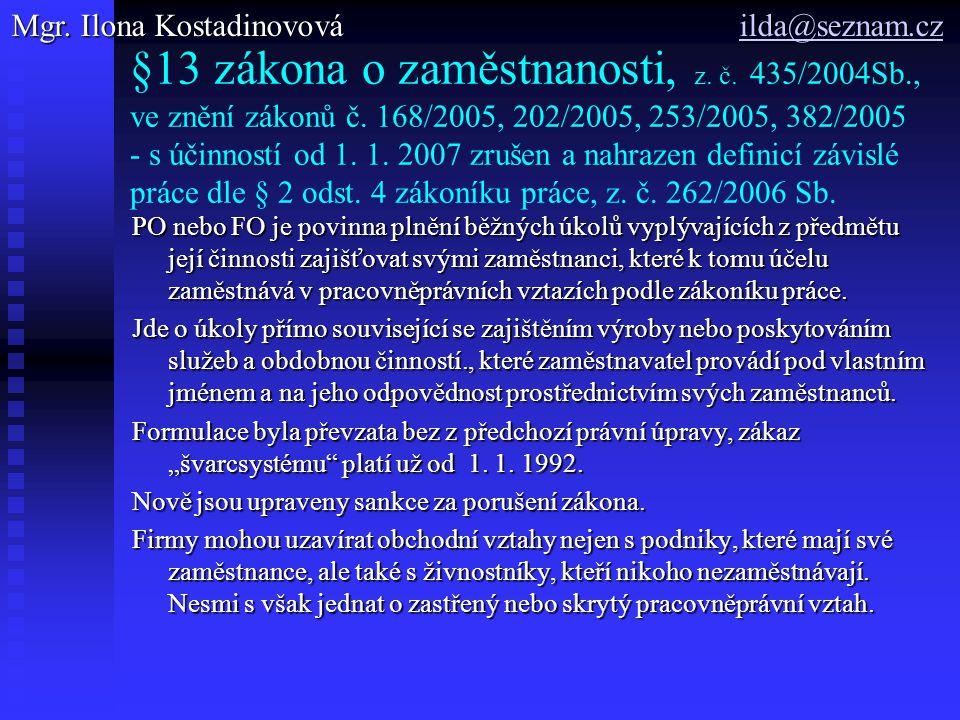 §13 zákona o zaměstnanosti, z. č. 435/2004Sb., ve znění zákonů č. 168/2005, 202/2005, 253/2005, 382/2005 - s účinností od 1. 1. 2007 zrušen a nahrazen
