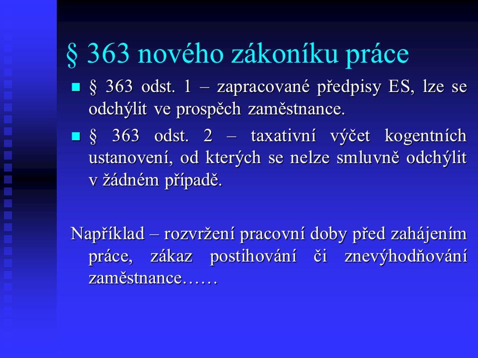 § 363 nového zákoníku práce § 363 odst. 1 – zapracované předpisy ES, lze se odchýlit ve prospěch zaměstnance. § 363 odst. 1 – zapracované předpisy ES,