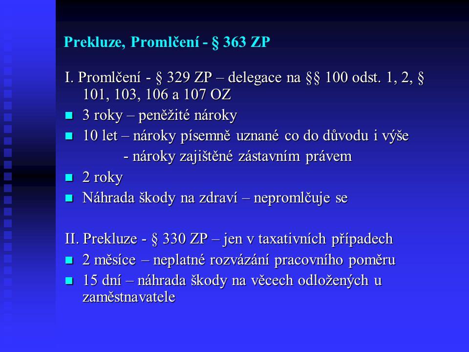 Prekluze, Promlčení - § 363 ZP I. Promlčení - § 329 ZP – delegace na §§ 100 odst. 1, 2, § 101, 103, 106 a 107 OZ 3 roky – peněžité nároky 3 roky – pen