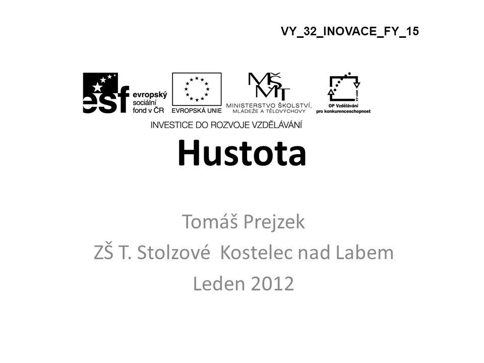 Hustota Tomáš Prejzek ZŠ T. Stolzové Kostelec nad Labem Leden 2012 VY_32_INOVACE_FY_15
