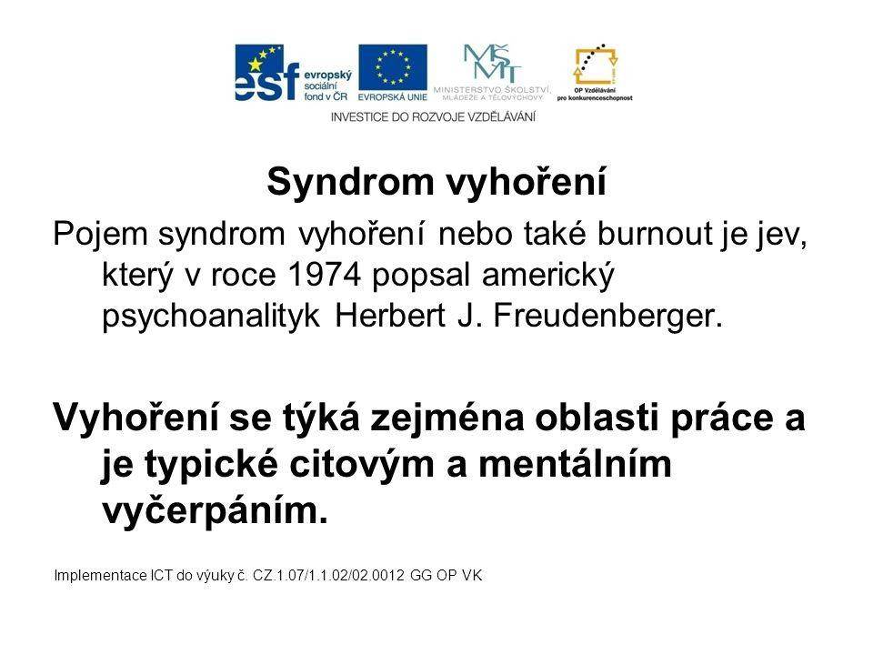 Syndrom vyhoření Pojem syndrom vyhoření nebo také burnout je jev, který v roce 1974 popsal americký psychoanalityk Herbert J. Freudenberger. Vyhoření