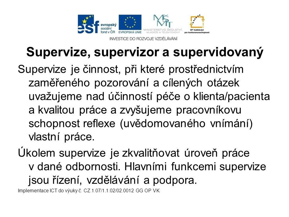 Supervize, supervizor a supervidovaný Supervize je činnost, při které prostřednictvím zaměřeného pozorování a cílených otázek uvažujeme nad účinností