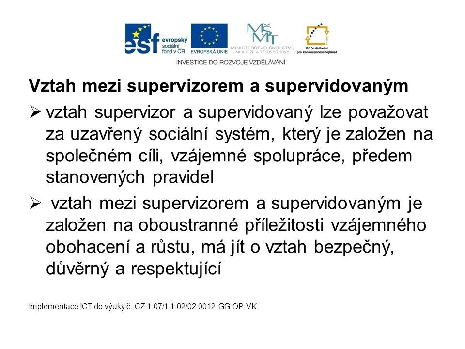 Vztah mezi supervizorem a supervidovaným  vztah supervizor a supervidovaný lze považovat za uzavřený sociální systém, který je založen na společném c