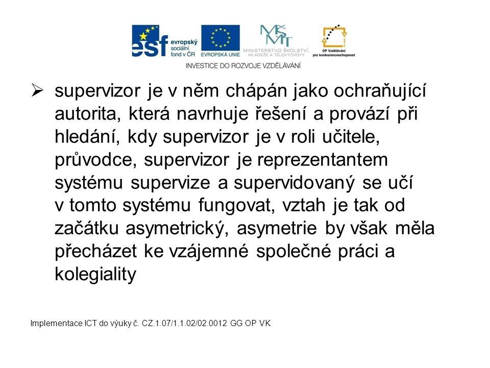  supervizor je v něm chápán jako ochraňující autorita, která navrhuje řešení a provází při hledání, kdy supervizor je v roli učitele, průvodce, super